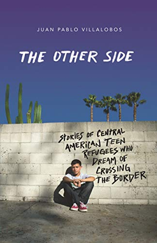 Image of The Other Side: Stories of Central American Teen Refugees Who Dream of Crossing the Border