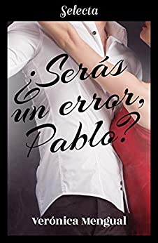 ¿Serás un error, Pablo? (Spanish Edition) by [Verónica Mengual]
