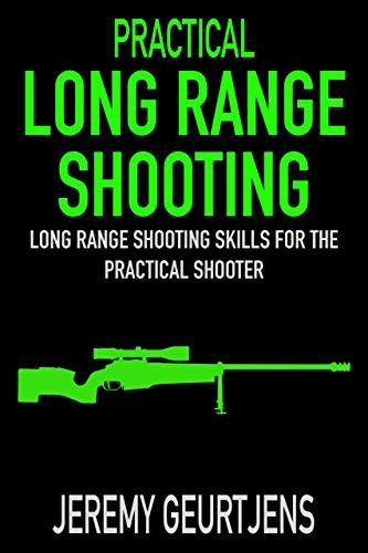 Practical Long Range Shooting: Long Range Shooting Skills For The Practical Shooter