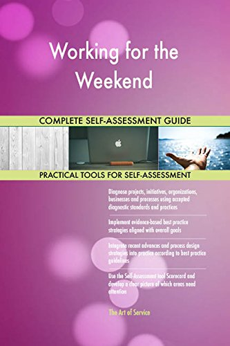 Working for the Weekend All-Inclusive Self-Assessment - More than 720 Success Criteria, Instant Visual Insights, Comprehensive Spreadsheet Dashboard, Auto-Prioritized for Quick Results