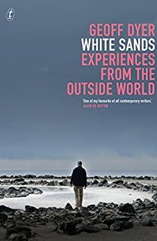 White Sands: Experiences from the Outside World by [Geoff Dyer]