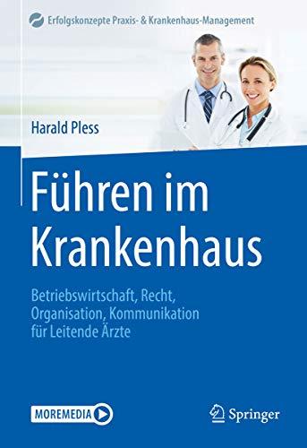 Führen im Krankenhaus: Betriebswirtschaft, Recht, Organisation, Kommunikation für Leitende Ärzte (Erfolgskonzepte Praxis- & Krankenhaus-Management)