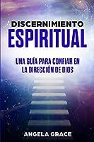 Discernimiento Espiritual: Una guía para confiar en la dirección de Dios