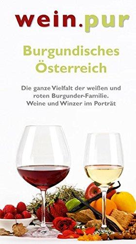 Burgundisches Österreich: Die ganze Vielfalt der weißen und roten Burgunder-Familie Weine und Winzer im Porträt (wein.pur)