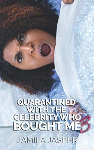 Quarantined With The Celebrity Who Bought Me 3: BWWM Romance For Quarantine (BWWM Quarantine Chronicles)