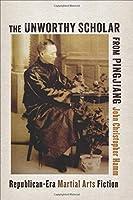 The Unworthy Scholar from Pingjiang: Republican-Era Martial Arts Fiction