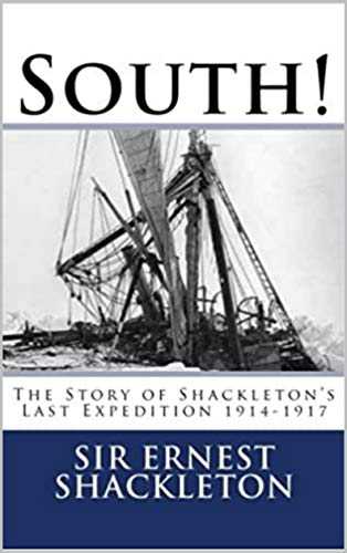 South! The Story of Shackleton's Last Expedition, 1914-1917 (English Edition)