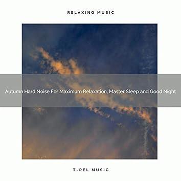 Autumn Hard Noise For Maximum Relaxation, Master Sleep and Good Night
