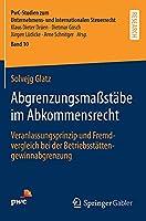 Abgrenzungsmassstaebe im Abkommensrecht: Veranlassungsprinzip und Fremdvergleich bei der Betriebsstaettengewinnabgrenzung (PwC-Studien zum Unternehmens- und Internationalen Steuerrecht, 10)
