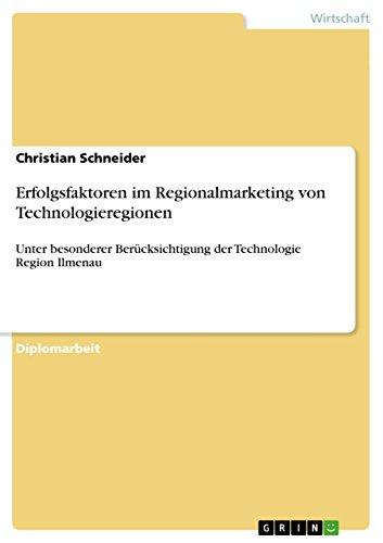 Erfolgsfaktoren im Regionalmarketing von Technologieregionen: Unter besonderer Berücksichtigung der Technologie Region Ilmenau