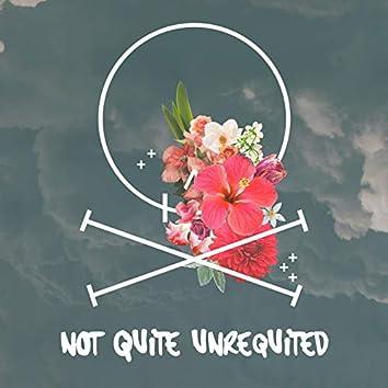 Not Quite Unrequited