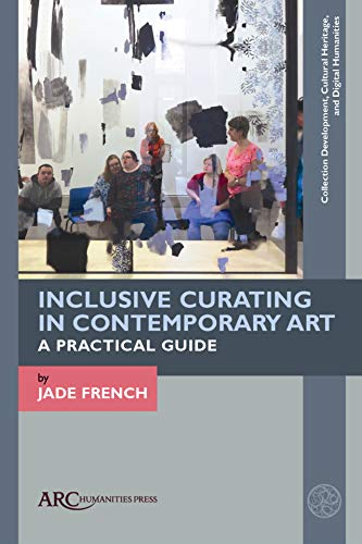 Compare Textbook Prices for Inclusive Curating in Contemporary Art: A Practical Guide Collection Development, Cultural Heritage, and Digital Humanities New Edition ISBN 9781641892643 by French, Jade