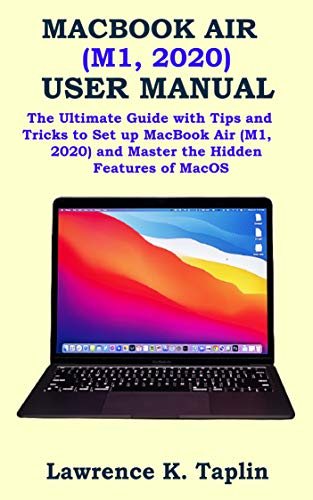 MACBOOK AIR (M1, 2020) USER MANUAL: The Ultimate Guide with Tips and Tricks to Set up MacBook Air (M1, 2020) and Master the Hidden Features of MacOS (English Edition)