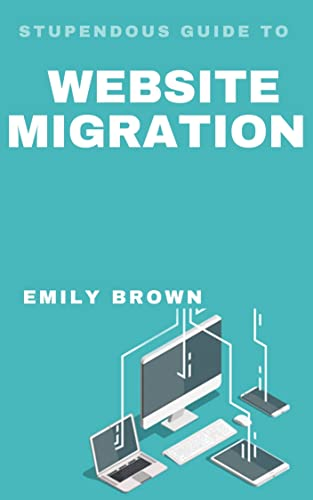 STUPENDOUS GUIDE TO WEBSITE MIGRATION (English Edition)