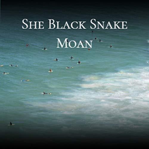 She Black Snake Moan
