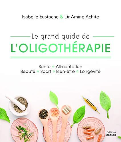 Le grand guide de l\'oligothérapie
