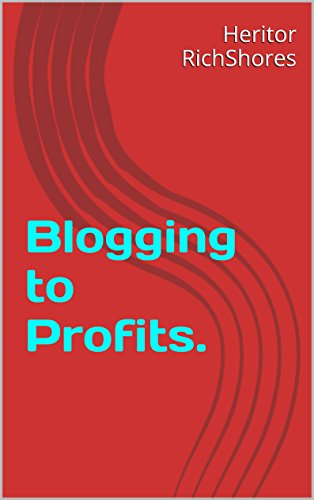 Blogging to Profits. (The Fundamentles Of Internet Wealth Creation Book 3) (English Edition)