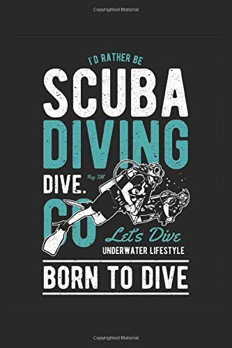 I\'d Rather be Scuba Diving Dive Go Let\'s Dive Underwater Lifestyle Bone to Dive: Scuba Diving Log Book, Experienced Divers Dive Journal for ... Divers and Tourism: Geraetetauchen Design