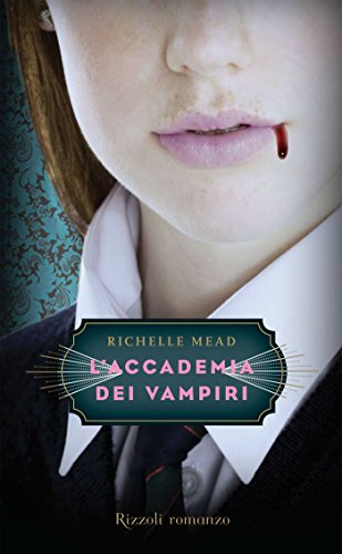 L'Accademia dei Vampiri - 1. di [Richelle Mead, A. Mari, M. Martucci]