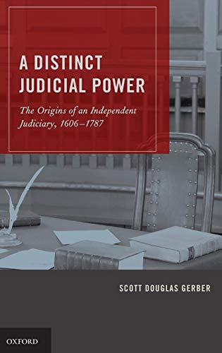 Compare Textbook Prices for A Distinct Judicial Power: The Origins of an Independent Judiciary, 1606-1787 1 Edition ISBN 9780199765874 by Gerber, Scott Douglas