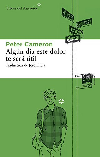 Algun Dia Este Dolor Te Sera Util by Professor and Director Peter Cameron(2016-08-01)