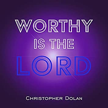 Worthy Is the Lord