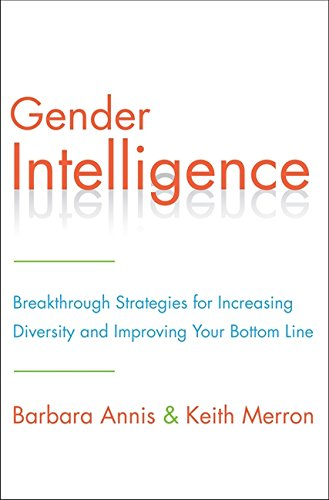 Gender Intelligence: Breakthrough Strategies for Increasing Diversity and Improving Your Bottom Line