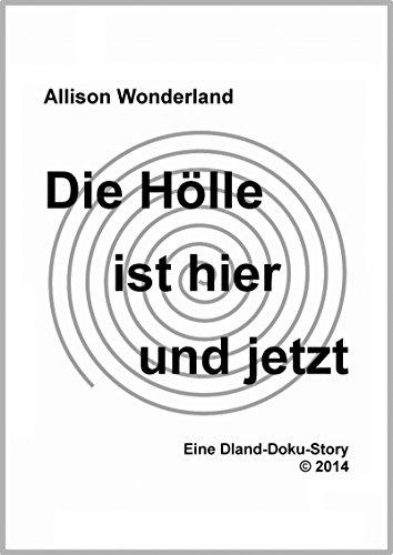 Die Hölle ist hier und jetzt: Eine Dland-Doku-Story (German Edition)