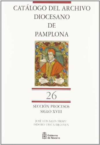 Catálogo Archivo Diocesano de Pamplona. Sección Procesos: Tomo 26: siglo XVIII [Catálogo del Archivo Diocesano de Pamplona. Sección Procesos]