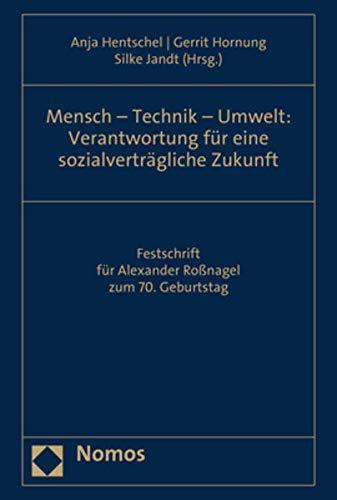 Mensch – Technik – Umwelt: Verantwortung für eine sozialverträgliche Zukunft: Festschrift für Alexander Roßnagel zum 70. Geburtstag
