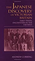 The Japanese Discovery of Victorian Britain: Early Travel Encounters in the Far West (Meiji Series, 5)
