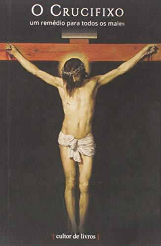 O Crucifixo: Um Remédio Para Todos Os Males