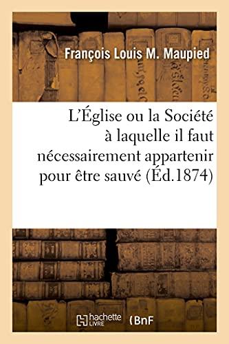 L'Église ou la Société à laquelle il faut nécessairement appartenir pour être sauvé (Éd.1874)