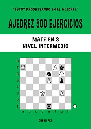 Ajedrez 500 ejercicios, Mate en 3, Nivel Intermedio: Resuelve problemas de ajedrez y mejora tus habilidades tácticas de ajedrez (Estoy progresando en el ajedrez)