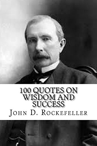 John D. Rockefeller: 100 Quotes on Wisdom and Success
