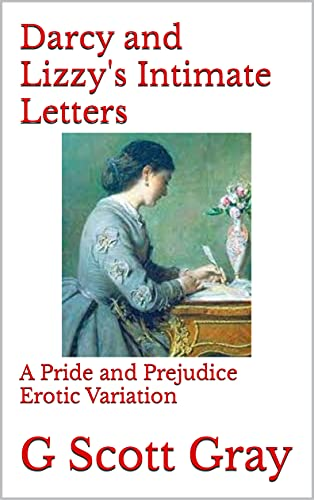 Darcy and Lizzy's Intimate Letters: A Pride and Prejudice Erotic Variation (Pride and Prejudice Erotic Variations)