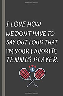 I'M YOUR FAVORITE TENNIS PLAYER: Lined Notebook/Funny Journal Gift For Women,Men,Girls,Boys,Cool Gag Gift For Tennis Lovers,Coaches,Colleague Gift,120 Pages,6*9 Inshes.