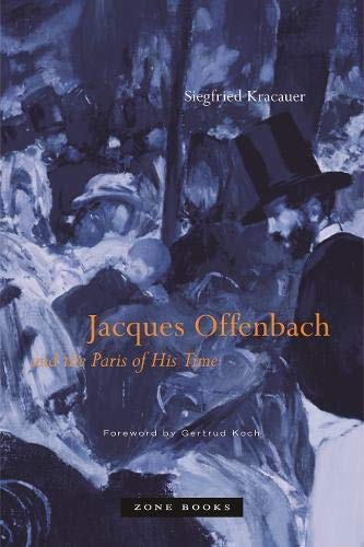 Jacques Offenbach and the Paris of His Time (Zone Books)