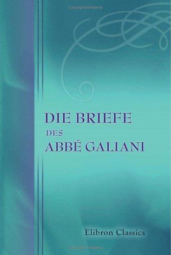 Die Briefe des Abbé Galiani: Mit Einleitung und Anmerkungen von Wilhelm Weigand. Band 1