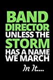 "Band Director Unless The Storm Has A Name We March In It: Funny Band Director Notebook/Journal (6"" X 9"") Great Appreciation Gift For Band Director"