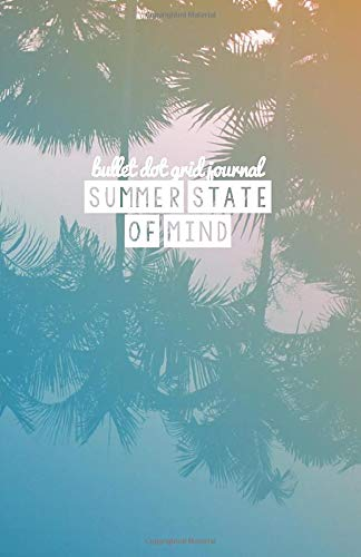 Summer State of Mind Bullet Dot Grid Journal: Palm Trees Blue Pool Summer Sunset Sky Aesthetic Quote Notebook, Bullet Dotted Grid, (5.5 x 8.5)