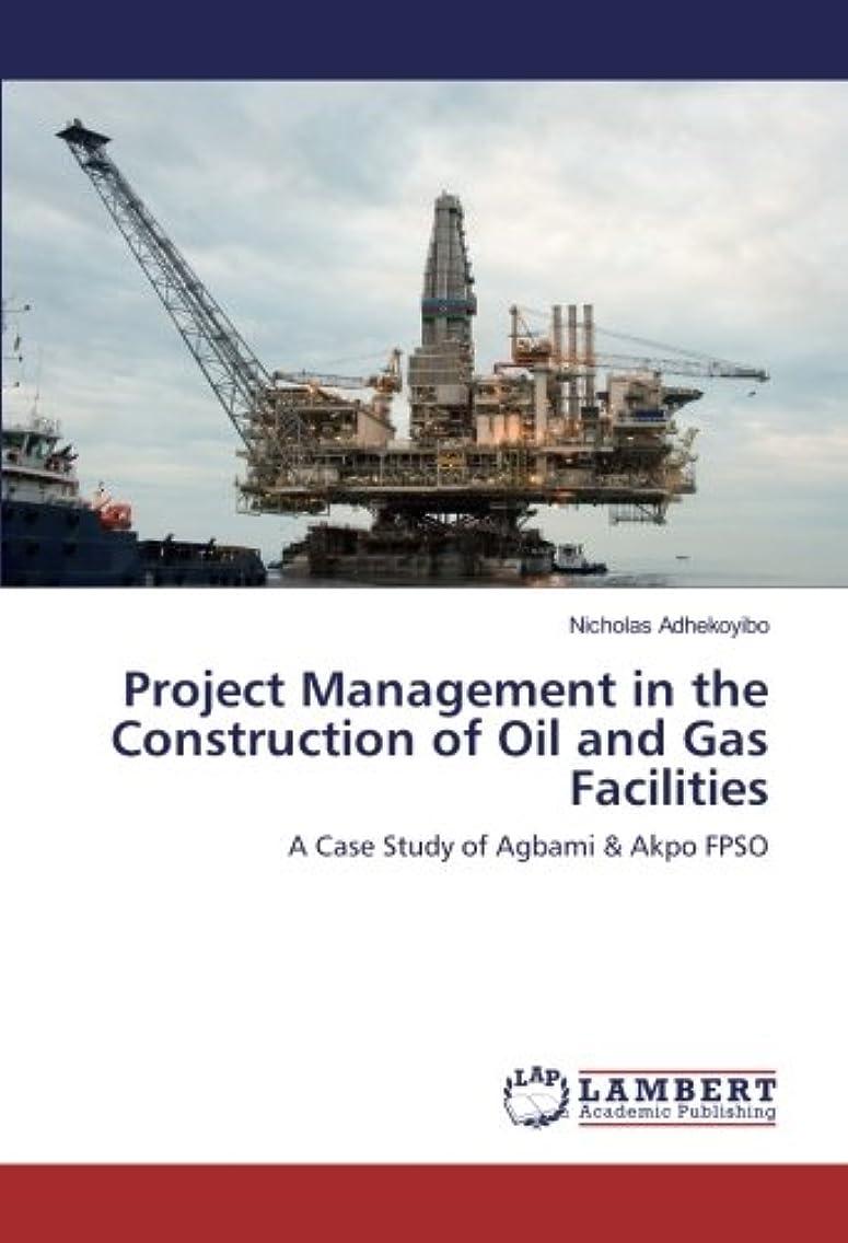 数学者国旗求人Project Management in the Construction of Oil and Gas Facilities: A Case Study of Agbami & Akpo FPSO