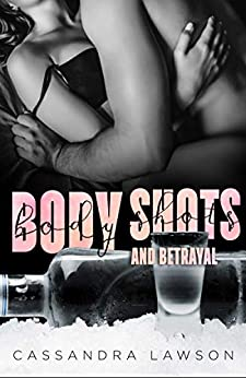 Body Shots and Betrayal: A Reckless Release Companion Novel by [Cassandra Lawson]