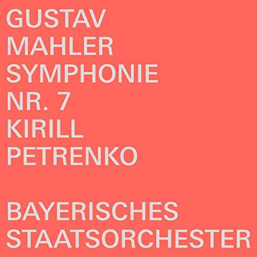 Gustav Mahler: Symphonie Nr. 7 [Bayerisches Staatsorchester; Kirill Petrenko]