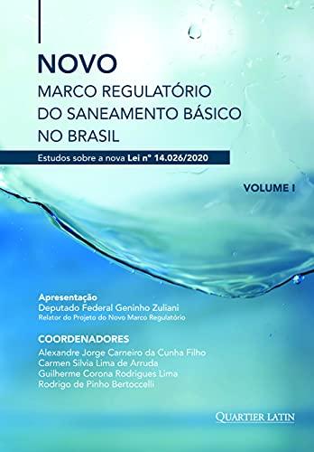 Novo Marco Regulatório do Saneamento Básico no Brasil; Estudos sobre a nova Lei nº 14.026/2020; Volume 1