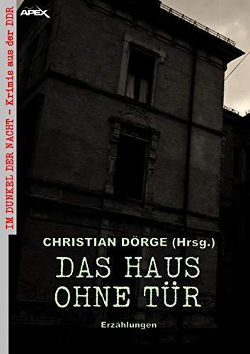 DAS HAUS OHNE TÜR - ERZÄHLUNGEN: Im Dunkel der Nacht - Krimis aus der DDR, Band 2