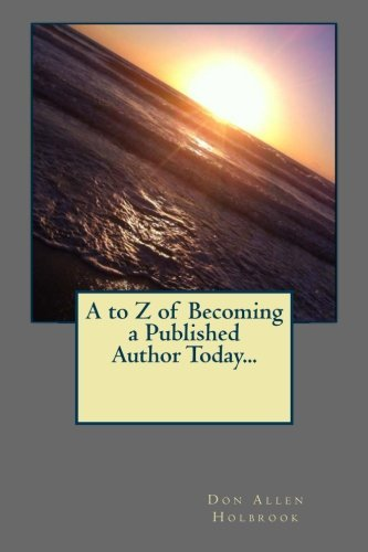 A to Z of Becoming a Published Author Today... by Don Allen Holbrook (2013-11-11)