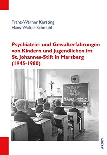 Psychiatrie- und Gewalterfahrungen von Kindern und Jugendlichen im St. Johannes-Stift in Marsberg (1945-1980): Anstaltsalltag, individuelle Erinnerung, biographische Verarbeitung
