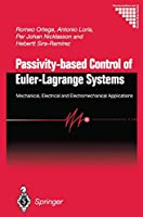 Passivity-based Control of Euler-Lagrange Systems: Mechanical, Electrical and Electromechanical Applications (Communications and Control Engineering)
