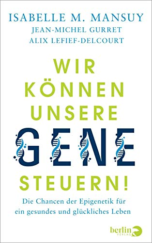 Wir können unsere Gene steuern!: Die Chancen der Epigenetik für ein gesundes und glückliches Leben